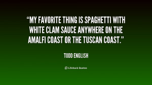 My favorite thing is Spaghetti with white clam sauce anywhere on the ...