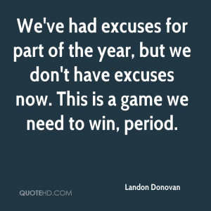 ... Excuses Now. This Is A Game We Need To Win, Period. - Landon Donovan
