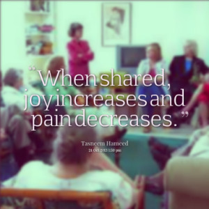 when shared joy increases and pain decreases quotes from tasneem ...