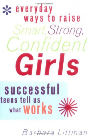 Ways to Raise Smart, Strong, Confident Girls: Successful Teens ...
