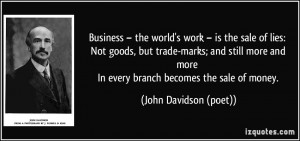 Business – the world's work – is the sale of lies: Not goods, but ...