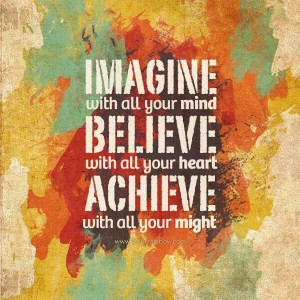 Imagine, Believe; ACHIEVE!