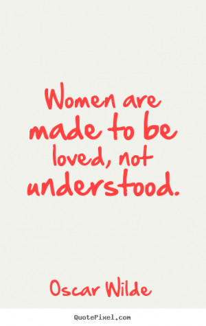 Design your own poster quotes about love - Women are made to be loved ...