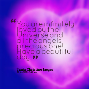 ... by the universe and all the angels precious one! have a beautiful day
