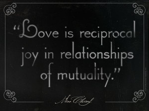Love is reciprocal joy...""