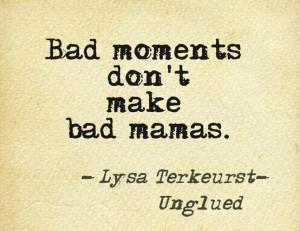 Bad mom or bad moment?