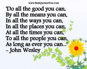 Do all the good you can... ~ John Wesley