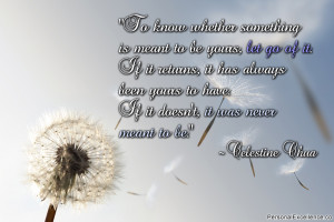 To know whether something is meant to be yours, let go of it. If it ...