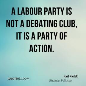 ... Labour party is not a debating club, it is a party of action