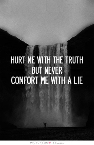 Hurt Quotes Truth Quotes Lie Quotes Comfort Quotes Dont Lie Quotes