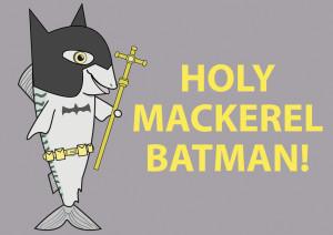 Holy Batman Robin Quotes Holy mackerel batman! is a