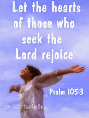 Let the hearts of those who seek the Lord rejoice