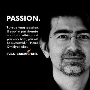 Pursue your passion. If you're passionate about something and you ...