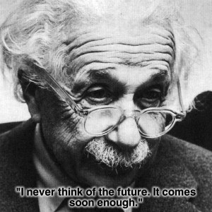 never think of the future einstein quote