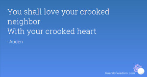 You shall love your crooked neighbor With your crooked heart