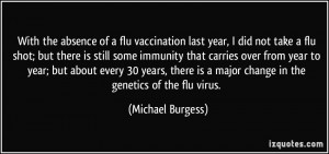 the absence of a flu vaccination last year, I did not take a flu shot ...