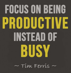 Productivity has nothing to do with how busy you are. More and more, I ...
