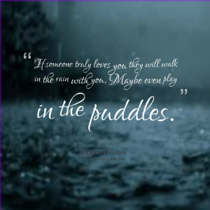 Quotes Picture: if someone truly loves you they will walk in the rain ...