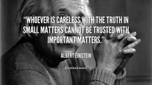 ... truth in small matters cannot be trusted with im... - Albert Einstein