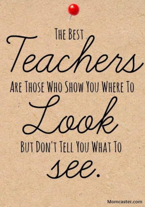 great teachers who shows you where to look but don't tell you what ...