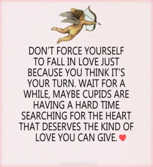 Don't force yourself to fall in love just because you think it's ...