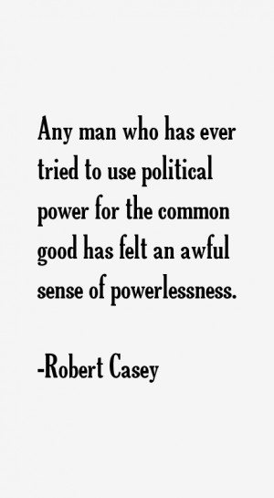 View All Robert Casey Quotes