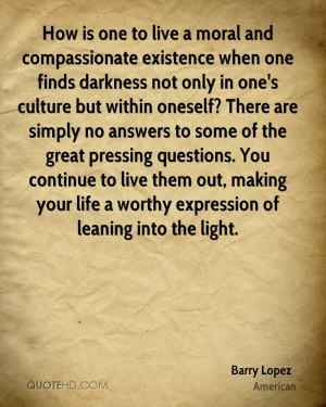 How is one to live a moral and compassionate existence when one is ...
