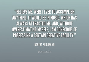 quote-Robert-Schumann-believe-me-were-i-ever-to-accomplish-173484.png