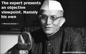 ... viewpoint. Namely his own - Morarji Desai Quotes - StatusMind.com