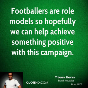 Footballers are role models so hopefully we can help achieve something ...