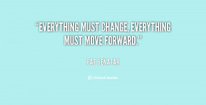 """Everything must change, everything must move forward."""""""