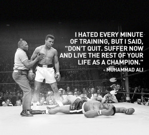 Muhammad Ali ~ I hated every minute of training, but I said, 'Don't ...