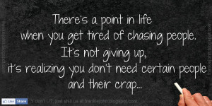 There's a point in life when you get tired of chasing people. It's ...