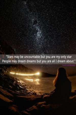 Stars may be uncountable but you are my only star. People may dream ...