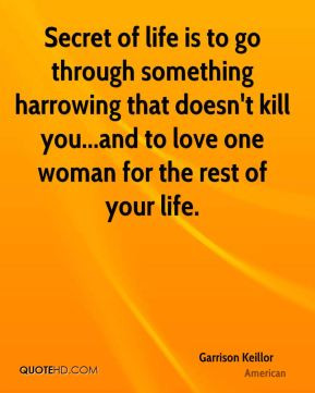 Garrison Keillor - Secret of life is to go through something harrowing ...