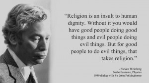 Religion is an insult to human dignity. With or without it you would ...