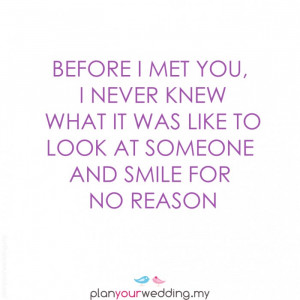 ... knew what it was like to look at someone and SMILE for no reason