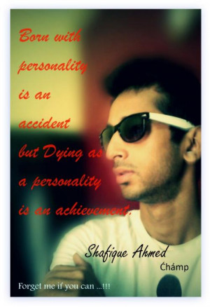 Born with personality is an accident but Dying with a personality is ...