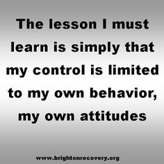 The lesson I must learn is simply that my control is limited to my own