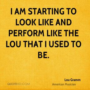 Lou Gramm - I am starting to look like and perform like the Lou that I ...