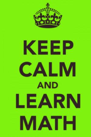 love math! Keep calm and learn math!