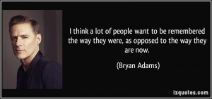 More Bryan Adams Quotes