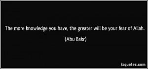 The more knowledge you have, the greater will be your fear of Allah ...