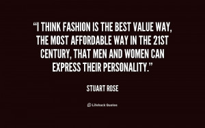 think fashion is the best value way, the most affordable way in the ...