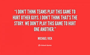quote-Michael-Vick-i-dont-think-teams-play-this-game-99627.png
