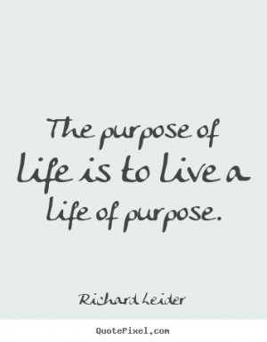 ... quotes - The purpose of life is to live a life of purpose. - Life