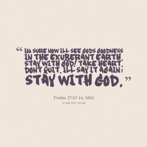 ... stay with god! take heart dont quit ill say it again: stay with god
