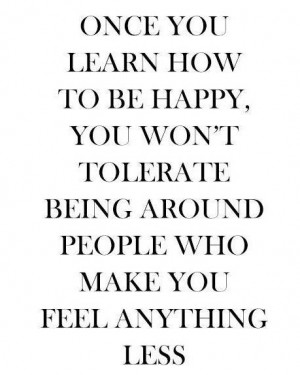 Happiness Quote: Once you learn to be happy, you...