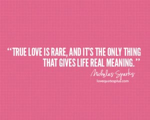 True love is rare, and it's the only thing that gives life real ...