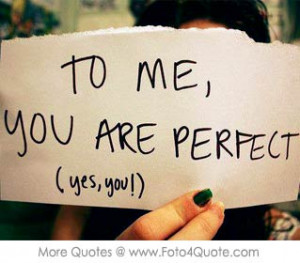Quotes for her him - To me, your are perfect. You may not be perfect ...